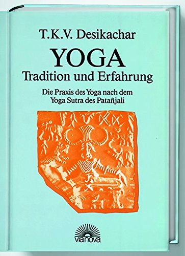 Yoga – Tradition und Erfahrung. Die Praxis des Yoga nach dem Yoga Sutra des Patanjali