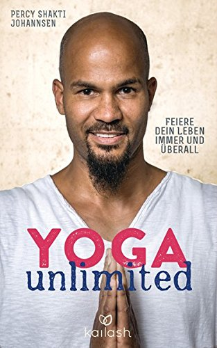 Yoga unlimited: Feiere dein Leben immer und überall