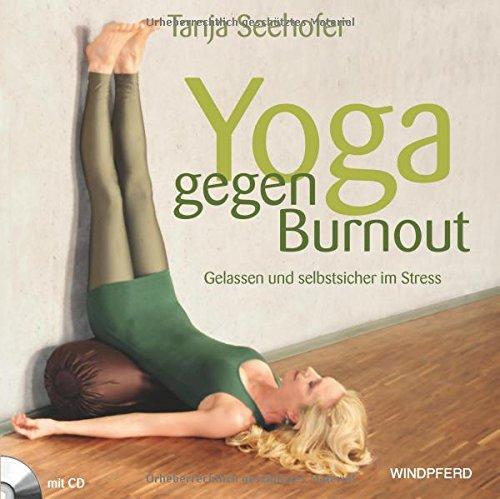 Yoga gegen Burnout: Gelassen und selbstsicher im Stress – mit Übungs-CD: 42 Minuten