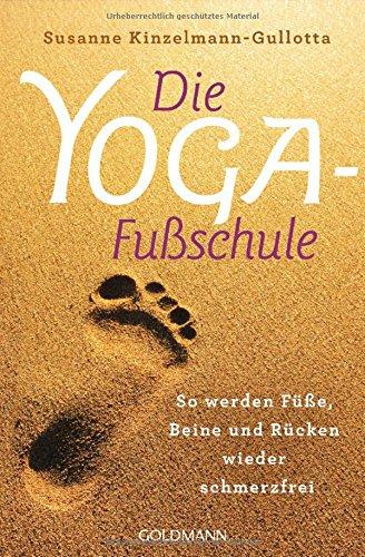 Die Yoga-Fußschule: So werden Füße, Beine und Rücken wieder schmerzfrei